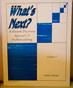 What's Next? Vol. 2: A Pattern Discovery Approach to Problem Solving 188143155X Book Cover
