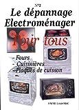 Le dépannage Electroménager Pour tous : Tome 2, Fours, Cuisinières, Plaques de cuisson