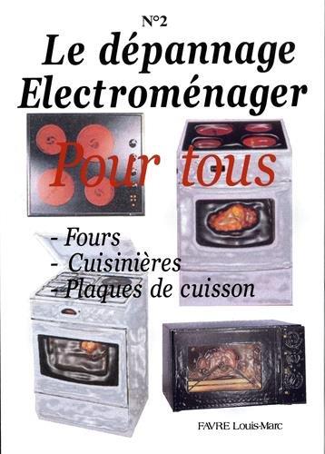 Le dépannage Electroménager Pour tous : Tome 2, Fours,...