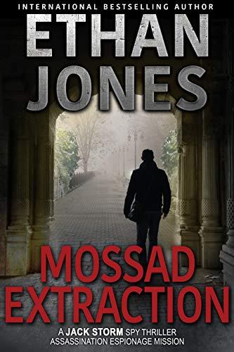 Mossad Extraction - A Jack Storm Spy Thriller: Assassination Espionage Mission