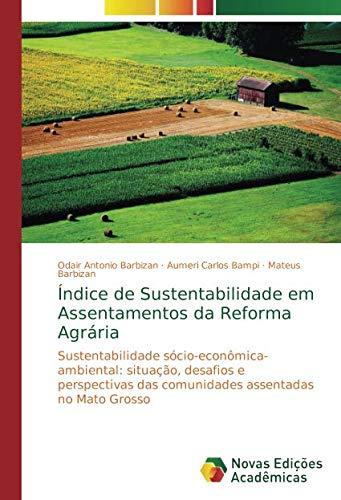 Índice de Sustentabilidade em Assentamentos da Reforma Agrária: Sustentabilidade sócio-econômica-ambiental: situação, desafios e perspectivas das comunidades assentadas no Mato Grosso