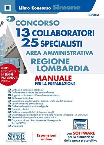 Concorso 13 collaboratori 25 specialisti. Area amministrativa Regione Lombardia. Manuale per la preparazione. Con espansione online. Con software di simulazione