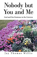 Nobody but You and Me: God and Our Existence in the Universe