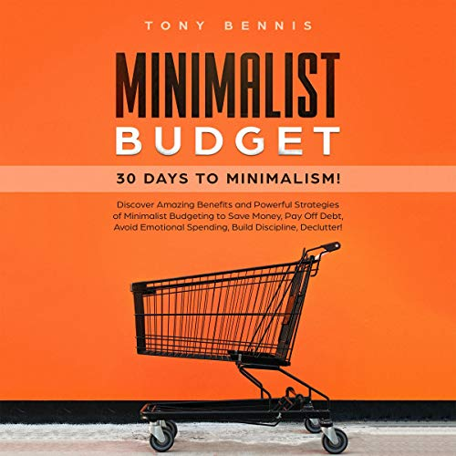 『Minimalist Budget: 30 Days to Minimalism! Discover Amazing Benefits and Powerful Strategies of Minimalist Budgeting to Save Money, Pay Off Debt, Avoid Emotional Spending, Build Discipline, Declutter!』のカバーアート