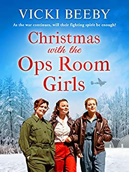 Christmas with the Ops Room Girls: A festive and feel-good WW2 saga (The Women's Auxiliary Air Force) by [Vicki Beeby]