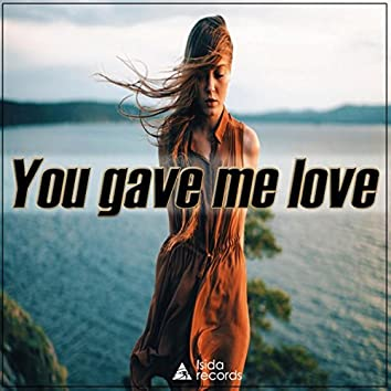 You Gave Me Love