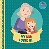 My Mia Loves Me: A Picture Book for Young Children and Grandparents; Girl Version (Personalized Grandparent Books for Girls)