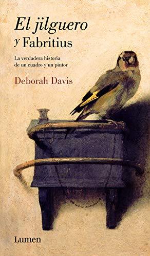 El jilguero y Fabritius: La verdadera historia de un cuadro y un pintor (Lumen)