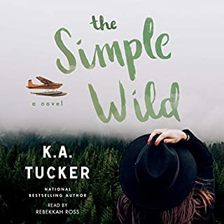 The Simple Wild                   By:                                                                                                                                 K. A. Tucker                               Narrated by:                                                                                                                                 Rebekkah Ross                      Length: 12 hrs and 34 mins     19 ratings     Overall 4.8