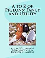 A to Z of Pigeons: Fancy and Utility