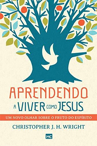 Aprendendo a viver como Jesus: Um novo olhar sobre o fruto do...
