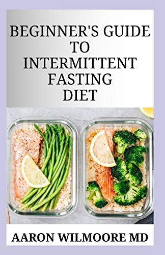 BEGINNER'S GUIDE TO INTERMITTENT FASTING DIET: A Complete Guide To Intermittent Fasting Diet for Beginners