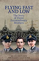 Flying Fast and Low: The Story of Three Extraordinary Brothers