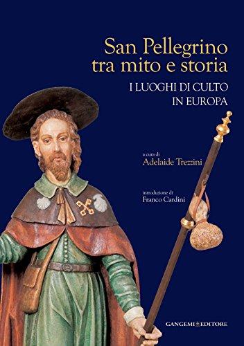 San Pellegrino tra mito e storia: I luoghi di culto in Europa (Italian Edition)