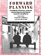 Forward Planning: A Handbook of Business, Corporate and Development Planning for Museums and Galleries (Heritage: Care-Preservation-Management) (English Edition)