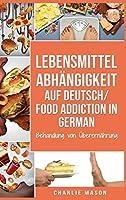 Lebensmittelabhaengigkeit Auf Deutsch/ Food addiction In German: Behandlung von Ueberernaehrung