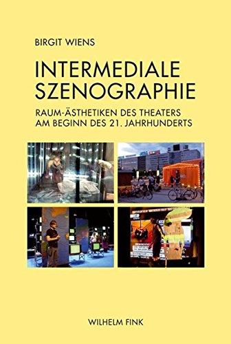 Intermediale Szenographie. Raum-Ästhetiken des Theaters am Beginn des 21. Jahrhunderts