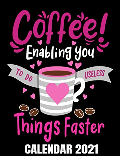 Coffee Enabling You To Do Useless Things Faster Calendar 2021: Funny Coffee Drinker & Office Humor Calendar 2021 With Coffee Tasting Pages - ... Organizer Journal - Weekly - Monthly - Yearly