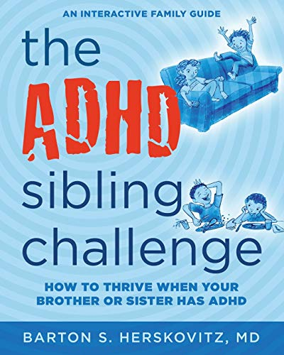 Compare Textbook Prices for The ADHD Sibling Challenge: How to Thrive When Your Brother or Sister Has ADHD. An Interactive Family Guide  ISBN 9781733832830 by Herskovitz MD, Barton S,Reul, Sarah Lynne