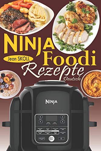 Ninja Foodi Rezepte Deutsch: Zuverlässige und mühelose Rezepte zum Druckgaren, Luftbraten, Braten usw. in Ihrem Ninja Foodi Multi-Cooker; dem Schnellkochtopf, der knusprig ist!