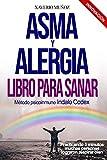 Asma & Alergia Libro para Sanar: Método antialérgico natural Indalo Codex, muchas personas han logrado respirar bien todo el año practicando 5 minutos: 4