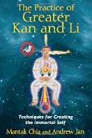 The Practice of Greater Kan and Li: Techniques for Creating the Immortal Self by Mantak Chia Andrew Jan(2014-02-01)