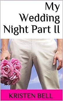 My Wedding Night Part II by [Kristen Bell]