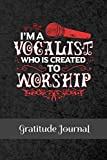 I'm A Vocalist Who Is Created To Worship: Gratitude Journal For Christian Singers 6 x 9 Inches 100 Pages