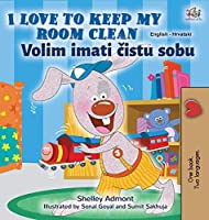 I Love to Keep My Room Clean (English Croatian Bilingual Children's Book) (English Croatian Bilingual Collection)