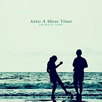 Into a slow time