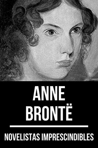 Novelistas Imprescindibles - Anne Brontë (Spanish Edition)