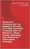 Cinnamon Counteracts the Negative Effects of a High Fat/High Fructose Diet on Behavior, Brain Insulin Signaling and Alzheimer-Associated Changes