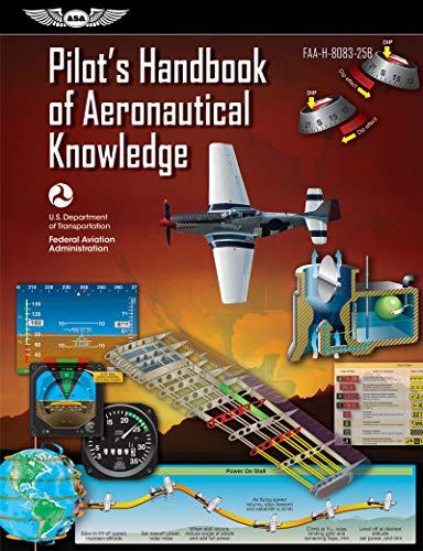 Pilot's Handbook of Aeronautical Knowledge: FAA-H-8083-25B (ASA FAA Handbook Series)