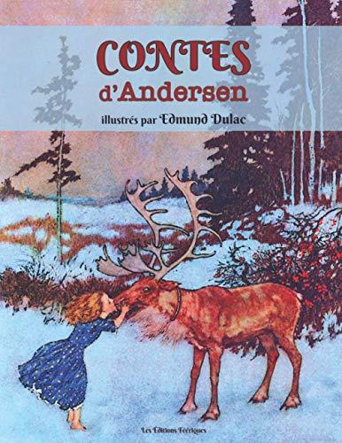 Contes d'Andersen illustrés par Edmund Dulac: La Reine des Neiges, La Petite Sirène, La Princesse au petit pois, Les Habits neufs de l'Empereur, Le Jardin du Paradis etc. (illustrations en couleurs)