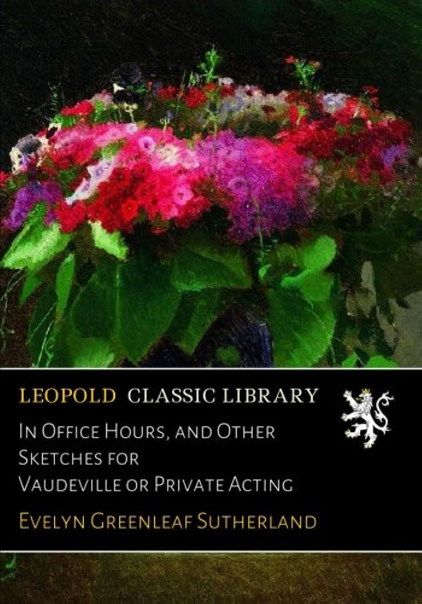 共和国未知の埋め込むIn Office Hours, and Other Sketches for Vaudeville or Private Acting