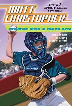 Catcher with a Glass Arm by [Matt Christopher]
