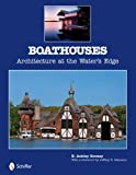 Boathouses: Architecture at the Water's Edge