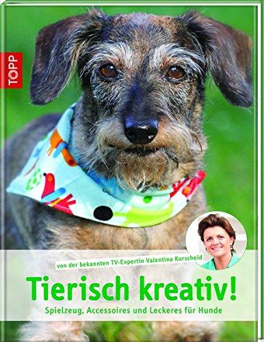 Tierisch kreativ!: Spielzeug, Accessoires und Leckeres für Hunde