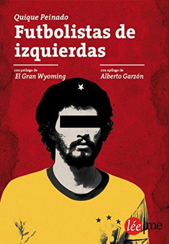 Futbolistas de izquierdas: Entre fútbol y política (Bolsillo nº 2) (Spanish Edition) by [Quique Peinado, Jose Miguel Monzón Navarro]