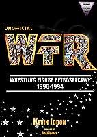 Unofficial Wrestling Figure Retrospective 1990-1994