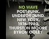 No Wave: Post-Punk.Underground.New York. 1976-1980