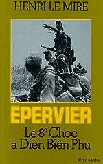 Épervier - Le 8e Choc À Diên Biên Phu de Henri Le Mire