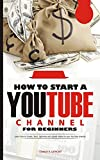 HOW TO START A YOUTUBE CHANNEL FOR BEGINNERS: Learn how to Create, Edict, Optimize and upload videos to your YouTube channel