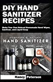 DIY HAND SANITIZER RECIPES: Make Your Own Natural Homemade Hand Wipes, Sanitizer, and Liquid Soap