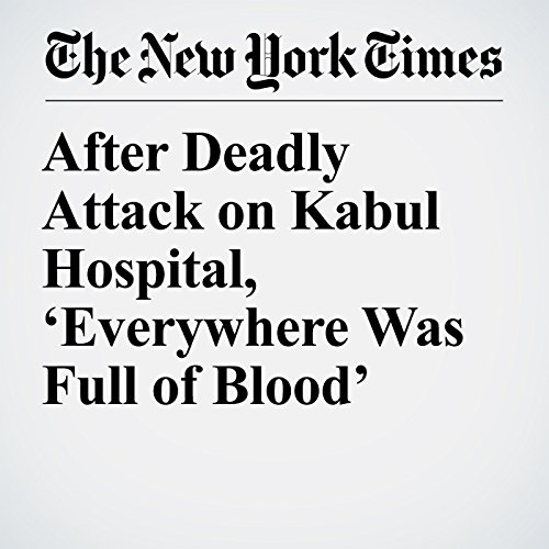 After Deadly Attack on Kabul Hospital, 'Everywhere Was Full of Blood' copertina