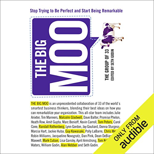 The Big Moo     Stop Trying to Be Perfect and Start Being Remarkable              Written by:                                                                                                                                 Seth Godin,                                                                                        The Group of 33                               Narrated by:                                                                                                                                 Seth Godin                      Length: 3 hrs and 40 mins     1 rating     Overall 5.0