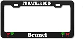 Product Express I'd Rather BE in Brunei Black Standard US License Plate Frames & Covers Country Nation