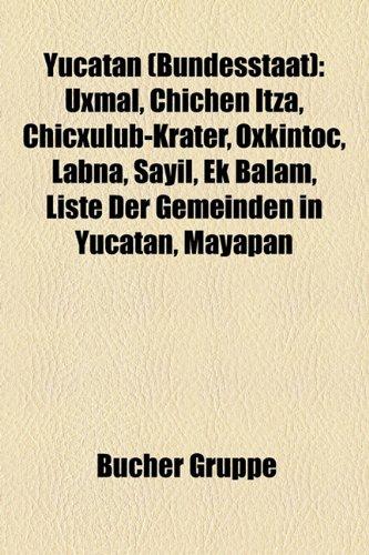 Yucatan (Bundesstaat): Uxmal, Chichn Itz, Chicxulub-Krater, Oxkintoc, Labn, Sayil, Ek Balam, Liste Der Gemeinden in Yucatn, Mayapn