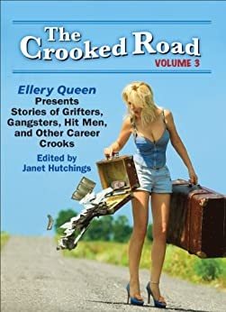 The Crooked Road, Volume 3: Ellery Queen Presents Stories of Grifters, Gangsters, Hit Men, and Other Career Crooks (The Crooked Road: Ellery Queen Presents ... Hit Men, and Other Career Crooks) by [Cody Liza, Art Taylor, Doug Allyn, Mike Baron, V.S. Kemanis, Roger Jones, Jeffery Deaver, Therese Greenwood, Tim L. Williams, Janet Hutchings]