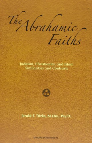 ABRAHAMIC FAITHS: Judaism, Christianity, and Islam: Similarities & Contrasts
